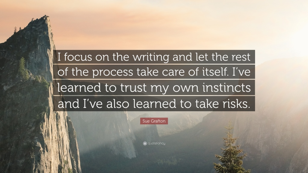 Quote by Sue Grafton: 'I focus on the writing and let the rest of the process take care of itself. I've learned to trust my own instincts and I've also learned to take risks.' Background of a mountain scene. Quote by 'quotefancy'