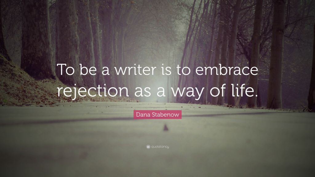 """""""To be a writer is to embrace rejection as a way of life."""" - Dana Stabenow quote"""